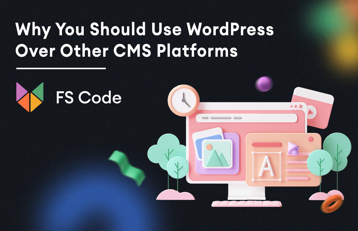 Why You Should Use WordPress over other CMS platforms