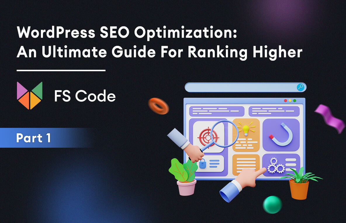 WordPress SEO Optimization: an Ultimate Guide for Ranking Higher (Part 1)