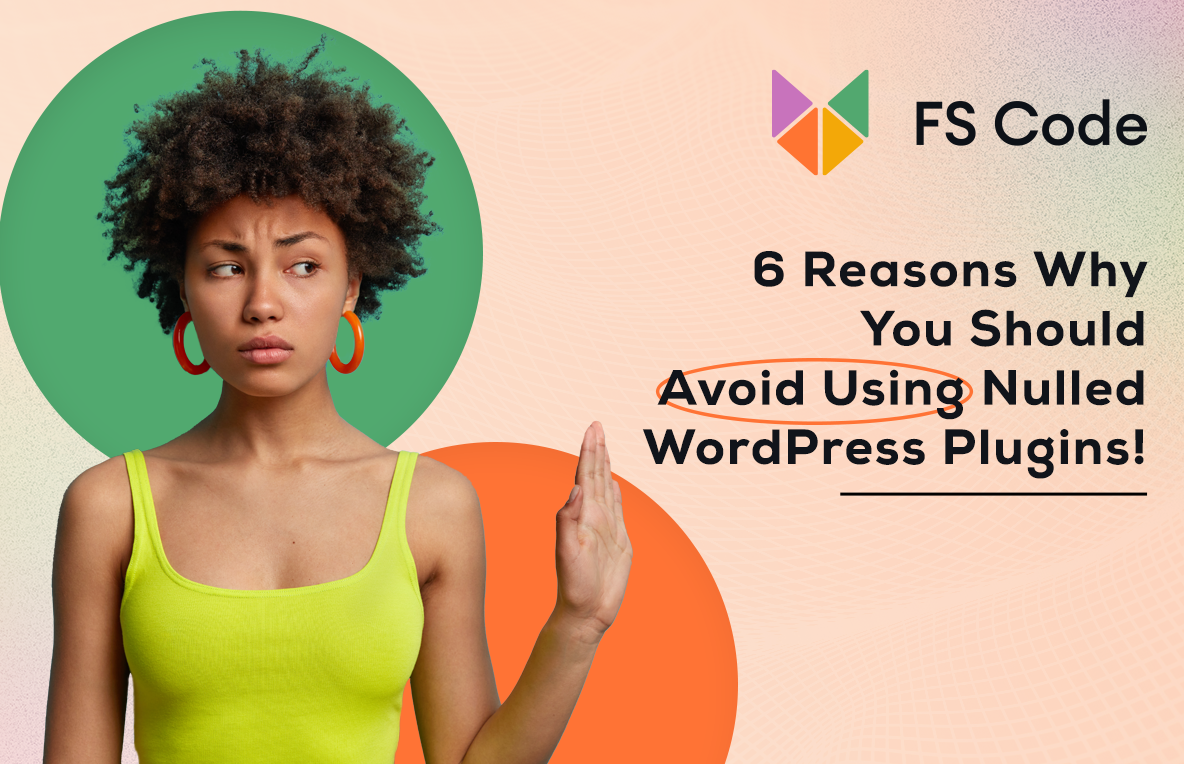 6 Reasons Why You Should Avoid Using Nulled WordPress Plugins